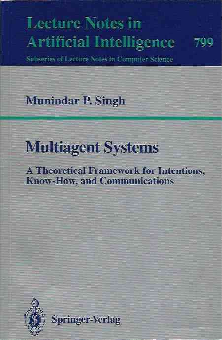 Multiagent Systems__A Theoretical Framework for Intentions, Know-How, and Communications. Munindar P. Singh.