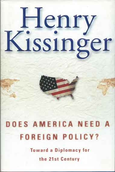 Does America Need a Foreign Policy?__Toward a Diplomacy for the 21st Century. Henry Kissinger.