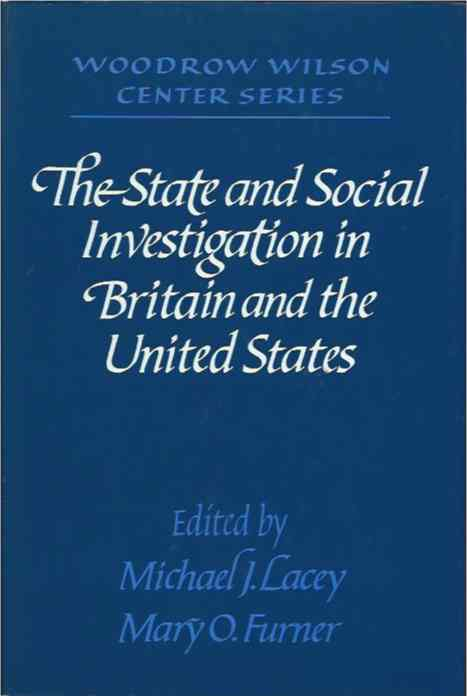 The State and Social Investigation in Britain and the United States. Michael J. Lacey, Mary O. eds Furner.