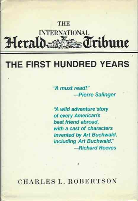 The International Herald Tribune; The First Hundred Years. Charles L. Robertson.
