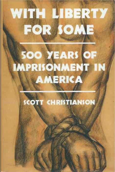 With Liberty for Some__500 Years of Imprisonment in America. Scott Christianson.