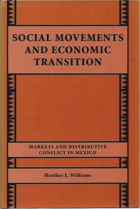 Social Movements and Economic Transition__Markets and Distributive Conflict in Mexico. Heather L. Williams.