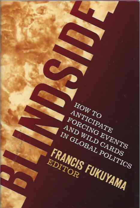 Blindside How to Anticipate Forcing Events and Wild Cards in Global Politics. Francis Fukuyama.