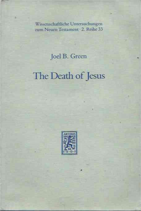 The Death of Jesus__Tradition and Interpretation in the Passion Narrative. Joel B. Green.
