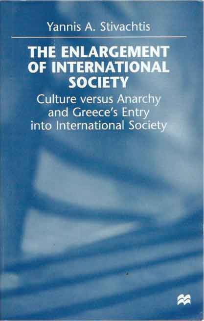 The Enlargement of International Society__Culture versus Anarchy and Greece's Entry into International Society. Yannis A. Stivachtis.