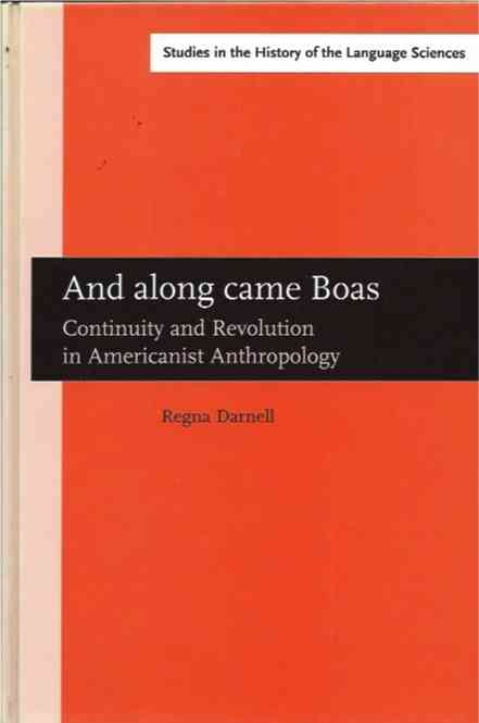 And Along Came Boas__Continuity and Revolution in Americanist Anthropology. Regna Darnell.