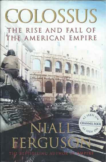 Colossus: The Rise and Fall of the American Empire. Niall Ferguson.