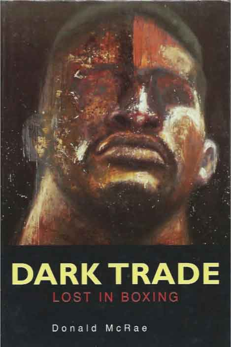 Dark Trade__Lost in Boxing. Donald McRae.