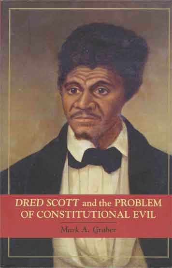 Dred Scott and the Problem of Constitutional Evil. Mark A. Graber.