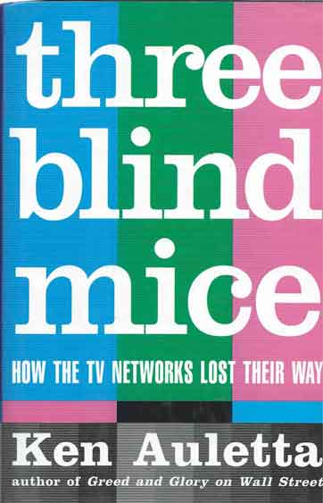 Three Blind Mice__How the TV Networks Lost Their Way. Ken Auletta.