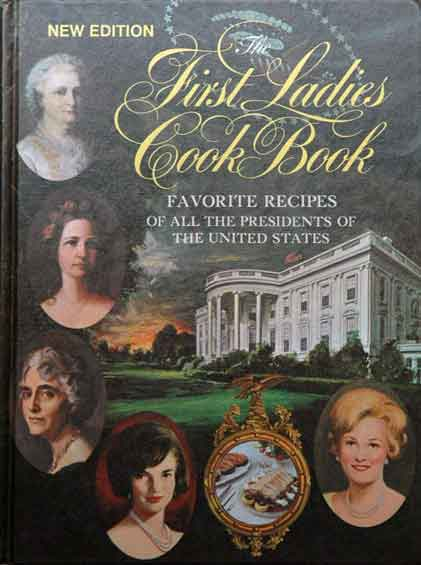 The First Ladies Cook Book__Favorite Recipes of All the Presidents of the United States__New Edition. Margaret Brown Klapthor.