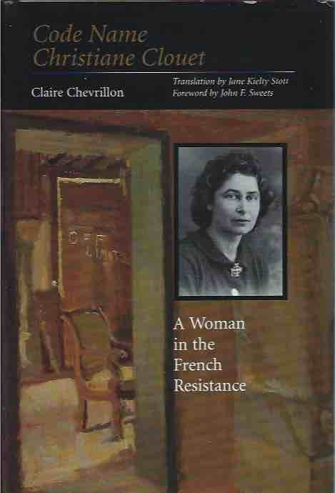 Code Name Christiane Clouet__A Woman in the French Resistance. Claire Chevrillon.