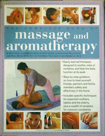 The Complete Book of Massage and Aromatherapy__A Practical Illustrated Step-By-Step Guide to Achieving Relaxation and Well-Being with Top-to-Toe Body Treatments and Essentials Oils. Catherine Stuart.
