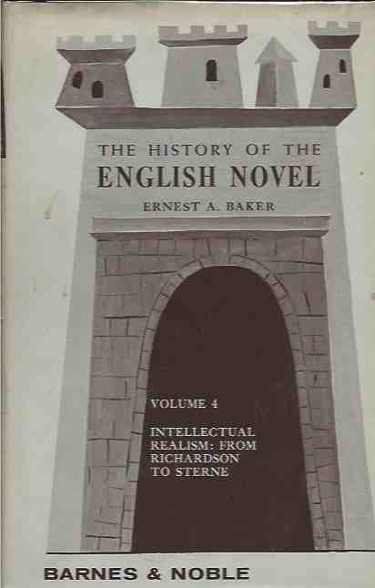 The History of the English Novel Vol. 4__Intellectual Realism: From Richardson to Sterne. Ernest A. Baker.