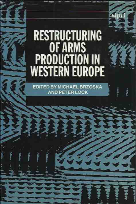 Restructuring of Arms Production in Western Europe. Michael ed Brzoska.