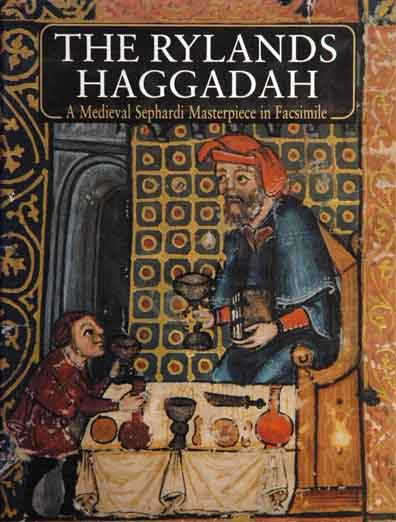 The Rylands Haggadah__A Medieval Sephardi Masterpiece in Facsimile__An Illuminated Passover Compendium from Mid-14th-Century Catalonia in the Collections of the John Rylands University Library of Manchester with a Commentary and a Cycle of Poems. Raphael Loewe.