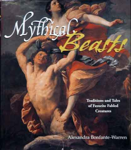 Mythical Beasts__ Traditions and Tales of Favorite Fabled Creatures. Alexandra Bonfante-Warren.