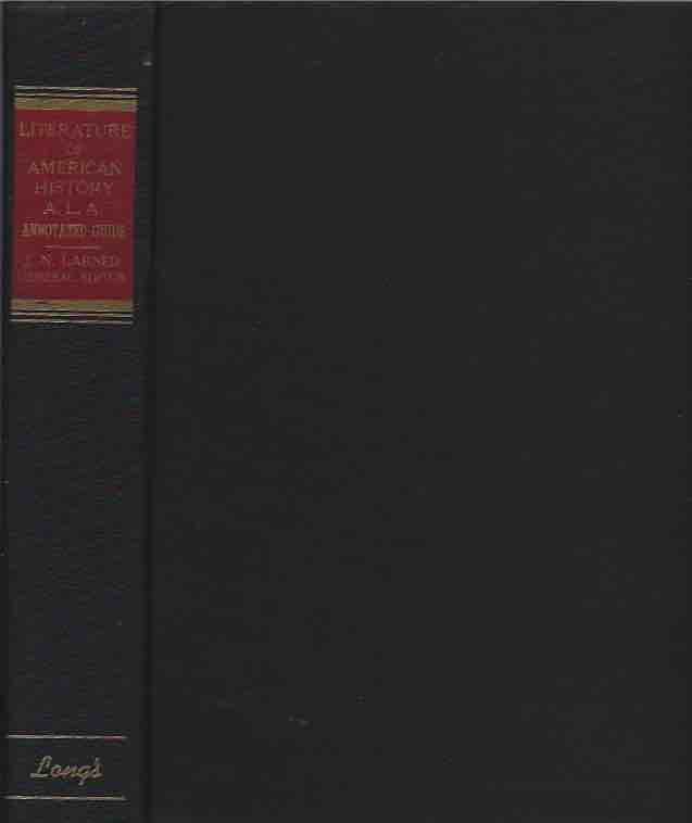 The Literature of American History__A Bibliographical Guide with Supplement. J. N. Larned.