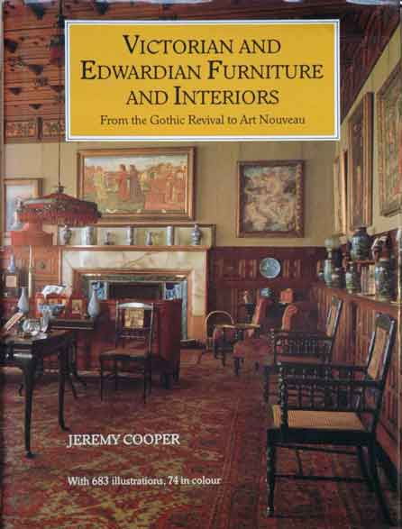 Victorian and Edwardian Furniture and Interiors__From the Gothic Revival to Art Nouveau. Jeremy Cooper.