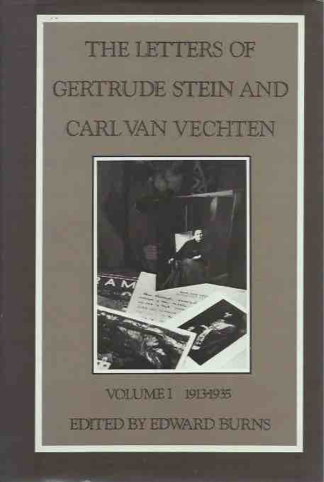 The Letters of Gertrude Stein and Carl Van Vechten__Two Volumes: Volume I 1913-1935, Volume II 1935-1946. Gertrude Stein, Edward Burns, ed.