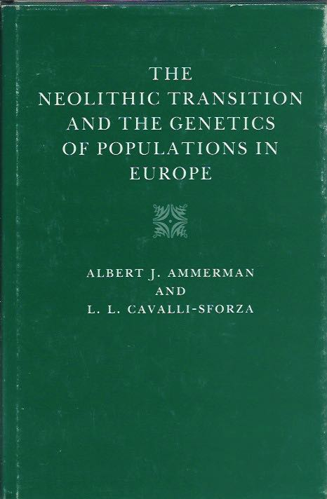 The Neolithic Transition and the Genetics of Population in Europe. Albert J. Ammerman, L. L. Cavalli-Sforza.