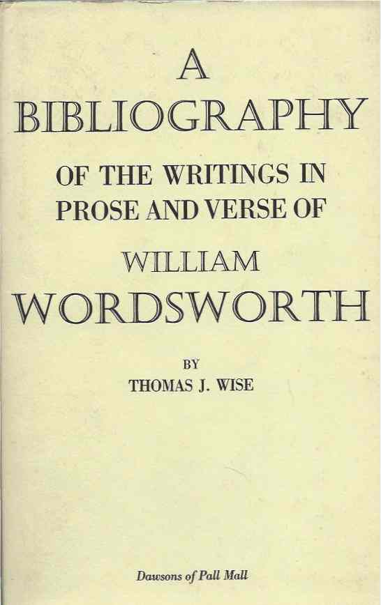 A Bibliography of the Writings in Prose and Verse of William Wordsworth. Thomas J. Wise.