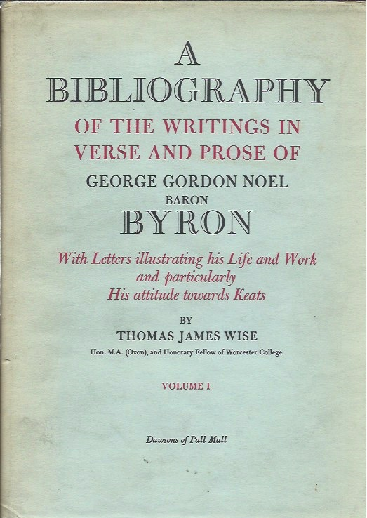 A Bibliography of the Writings in Verse and Prose of George Gordon Noel, Baron Byron, with Letters Illustrating his Life and Work and Particularly his Attitude Towards Keats__Two Volumes. Thomas James Wise.