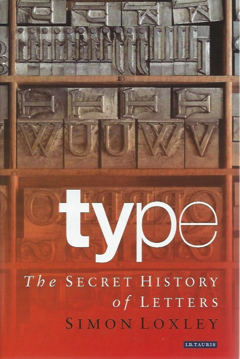 Type: The Secret History of Letters. Simon Loxley.