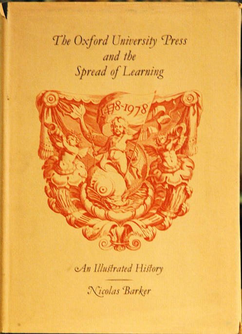 The Oxford University Press and the Spread of Learning: An Illustrated History, 1478-1978. Nicolas Barker.