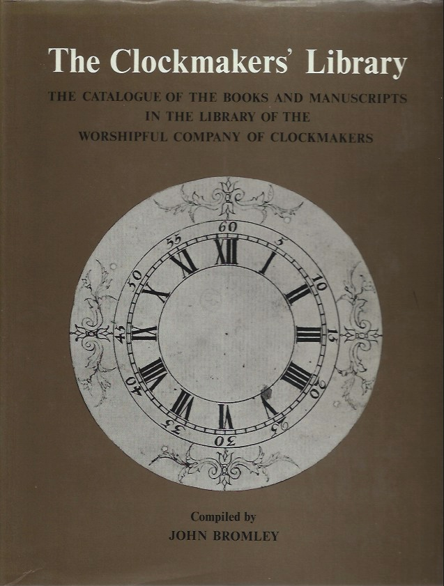 The Clockmaker's Library: The Catalogue of the Books and Manuscripts in the Library of the Worshipful Company of Clockmakers. John Bromley.