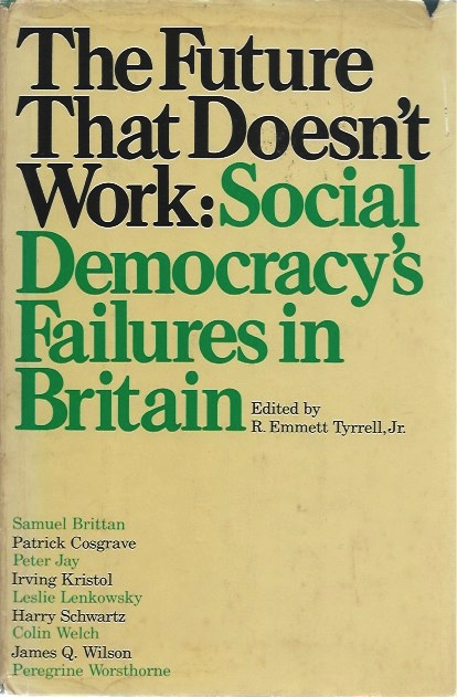 The Future That Doesn't Work: Social Democracy's Failures in Britain. R. Emmett Tyrrell, ed Jr.