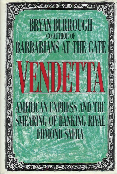 Vendetta: American Express and the Smearing of Banking Rival Edmond Safra. Bryan Burrough.