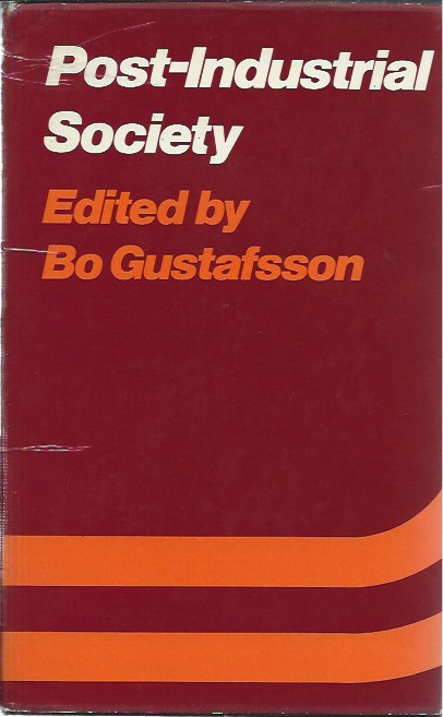 Post-Industrial Society: Proceedings of an International Symposium Held in Uppsala from 22 to 25 March 1977 to Mark the Occasion of the 500th Anniversary of Uppsala University. Bo Gustafsson, ed.