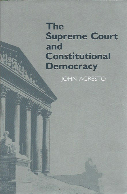 The Supreme Court and Constitutional Democracy. John Agresto.