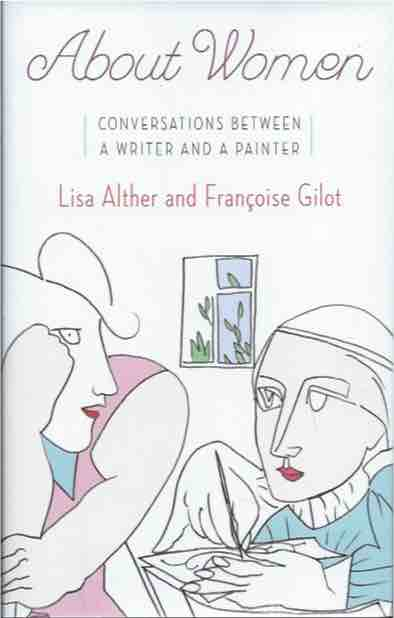About Women__ Conversations Between a Writer and a Painter. Lisa Alther, Francoise Gilot.