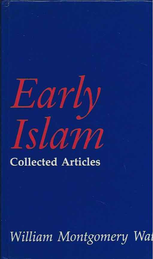 Early Islam__Collected Articles. William Montgomery Watt.
