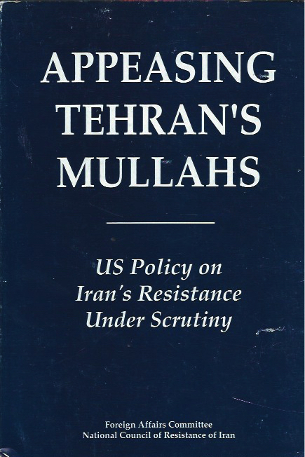 Appeasing Tehran's Mullahs: US Policy on Iran's Resistance Under Scrutiny. anon.
