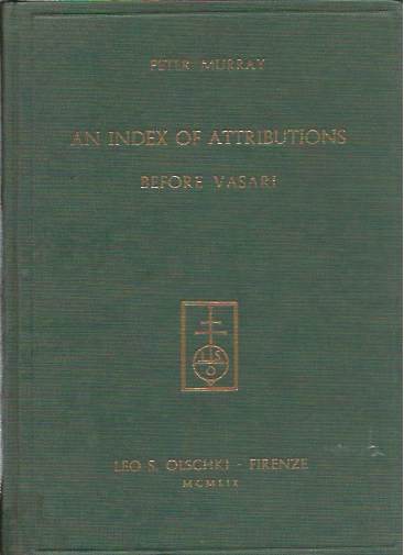 An Index of Attributions Made in Tuscan Sources before Vasari. Peter Murray.