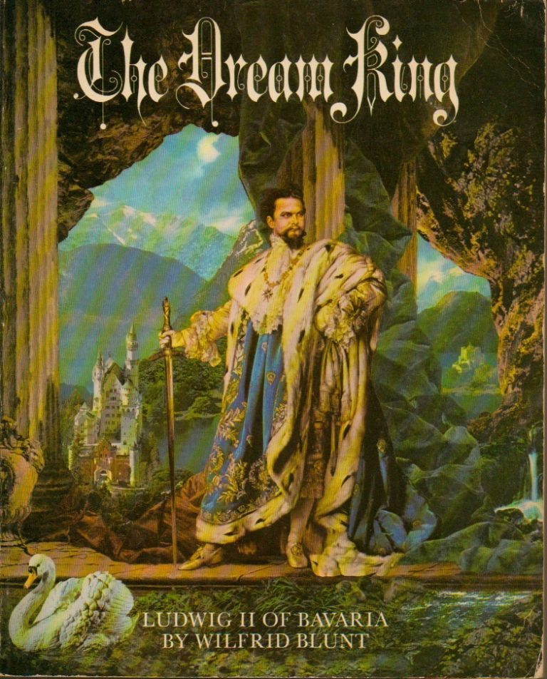 The Dream King: Ludwig II of Bavaria. Wildred Blunt.