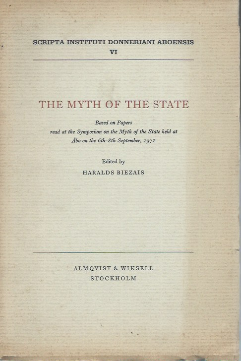 The Myth of the State, Based on Papers read at the Symposium on the Myth of the State held at Abo on the 6th-8th September 1971. Haralds Biezais, ed.