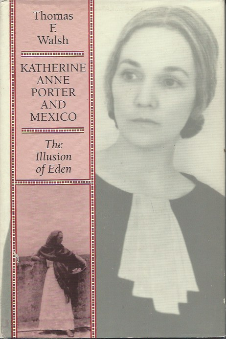 Katharine Anne Porter and Mexico__The Illusion of Eden. Thomas F. Walsh.