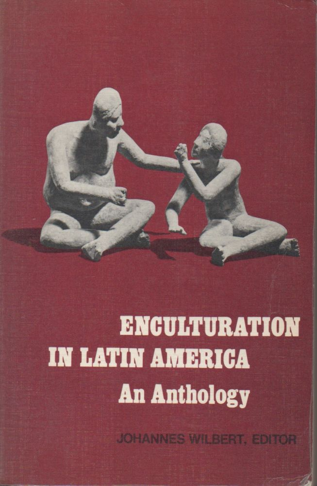 Enculturation in Latin America__An Anthology. Johannes ed Wilbert.
