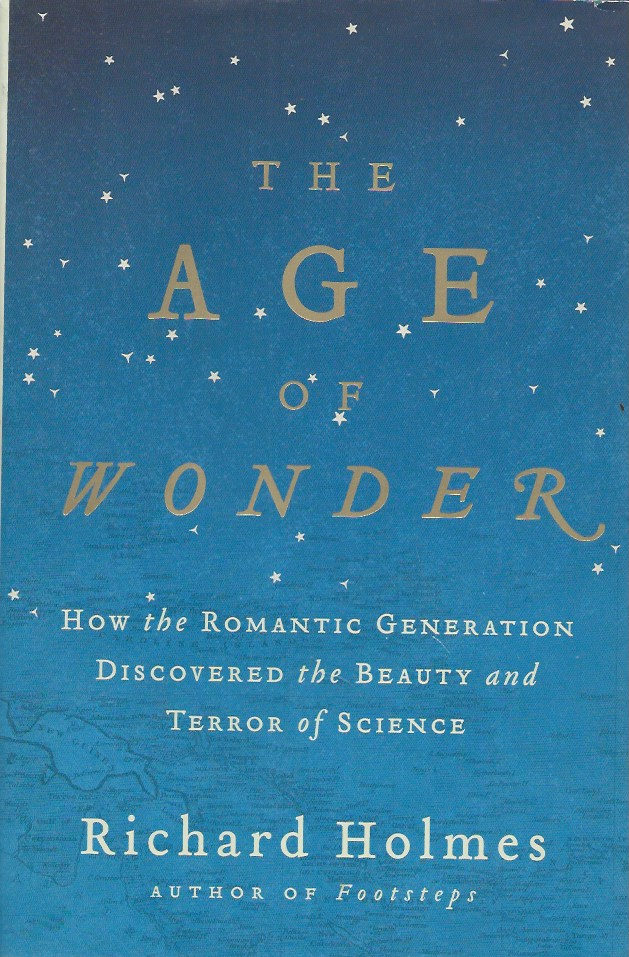 The Age of Wonder: How the Romantic Generation Discovered the Beauty and Terror of Science. Richard Holmes.