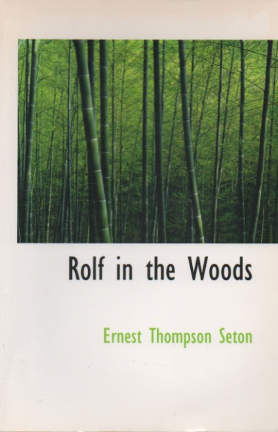 Rolf in the Woods. Ernest Thompson Seton.
