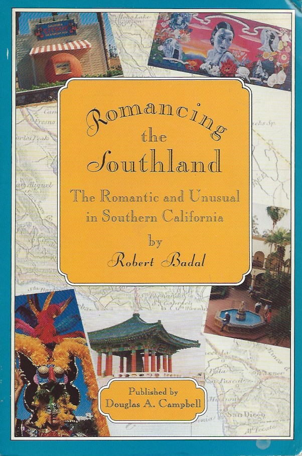 Romancing the Southland__The Romantic and Unusual in Southern California. Robert Badal.