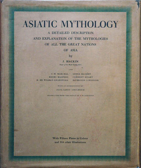 Asiatic Mythology__A Detailed Description and Explanation of the Mythologies of All the Great Nations of Asia. J. Hackin.
