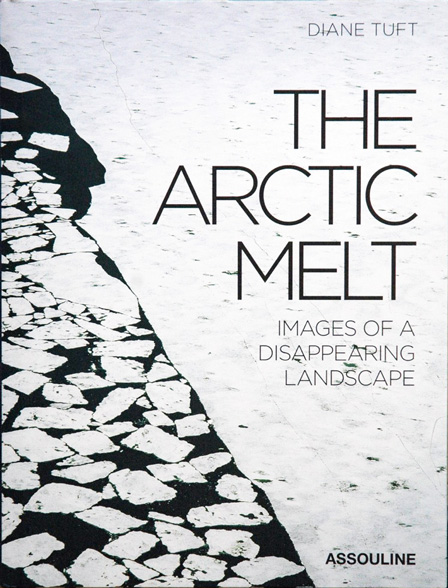 The Artic Melt__Images of a Disappearing Landscape. Diane Tuft.