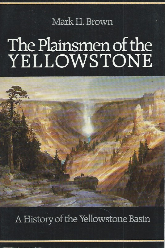 The Plainsmen of the Yellowstone__ A History of the Yellowstone Basin. Mark H. Brown.