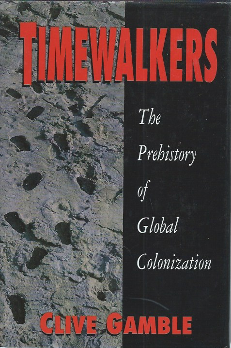 Timewalkers _ The Prehistory of Global Colonization. Clive Gamble.