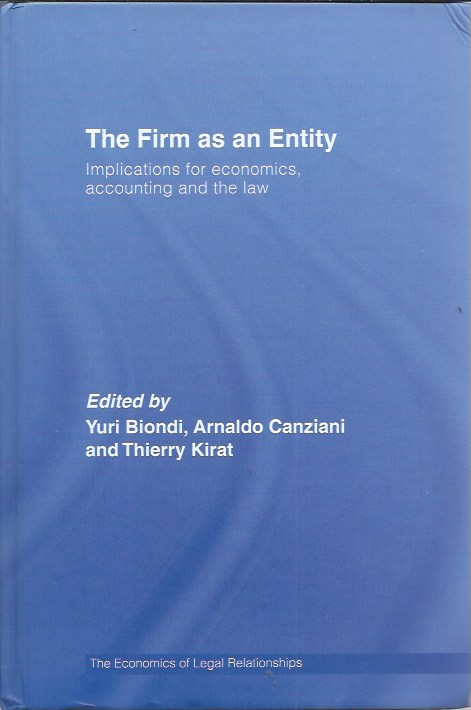 The Firm as an Entity _ Implications for Economics, Accounting and the Law _ The Economics of Legal Relationships. Yuri Biondi, Arnaldo Canziani, Thierry Kirat.